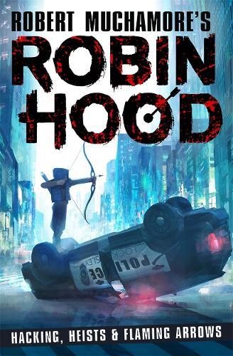 Robin Hood: Hacking, Heists & Flaming Arrows - Robert Muchamore's Robin Hood (Paperback)
