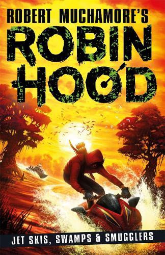 Robin Hood 3: Jet Skis, Swamps & Smugglers - Robert Muchamore's Robin Hood (Paperback)