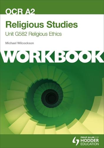 OCR A2 Religious Studies Unit G582 Workbook: Religious Ethics (Paperback)
