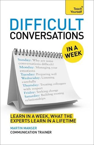 Difficult Conversations In A Week: How To Have Better Conversations In Seven Simple Steps (Paperback)