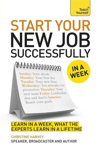 Starting A New Job In A Week: How To Succeed In Your New Role In Seven Simple Steps (Paperback)