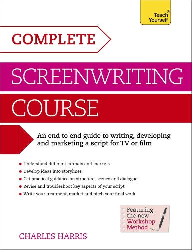 Complete Screenwriting Course: A complete guide to writing, developing and marketing a script for TV or film (Paperback)