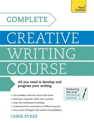 Complete Creative Writing Course: Your complete companion for writing creative fiction (Paperback)