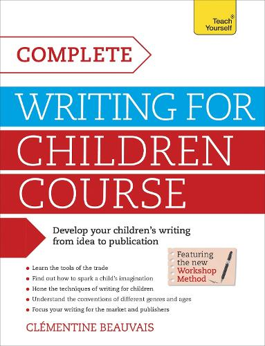 Complete Writing For Children Course: Develop your childrens writing from idea to publication (Paperback)