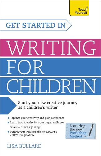 Get Started in Writing for Children: Teach Yourself: How to write entertaining, colourful and compelling books for children (Paperback)