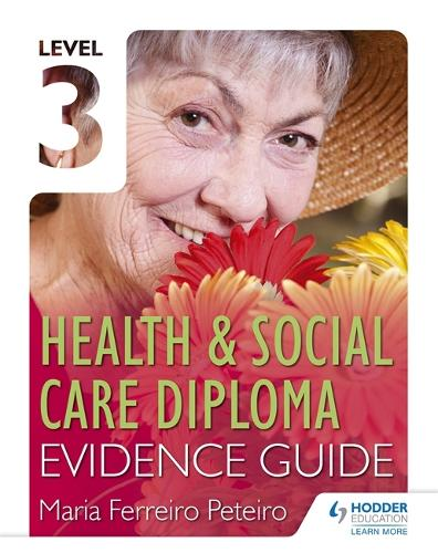 Level 3 Health & Social Care Diploma Evidence Guide (Paperback)
