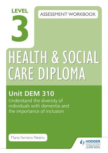 Level 3 Health & Social Care Diploma DEM 310 Assessment Workbook: Understand the diversity of individuals with dementia and the importance of inclusion (Paperback)