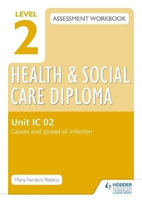 Level 2 Health & Social Care Diploma IC 02 Assessment Workbook: Causes and spread of infection (Paperback)