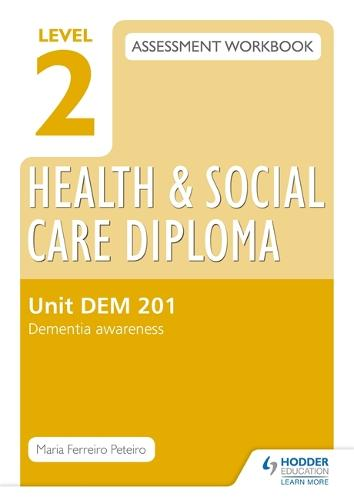 Level 2 Health & Social Care Diploma DEM 201 Assessment Workbook: Dementia Awareness (Paperback)