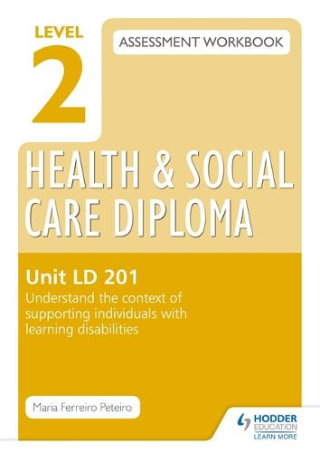 Level 2 Health & Social Care Diploma LD 201 Assessment Workbook: Understand the context of supporting individuals with learning disabilities (Paperback)