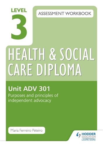 Level 3 Health & Social Care Diploma ADV 301 Assessment Workbook: Purposes and principles of advocacy (Paperback)