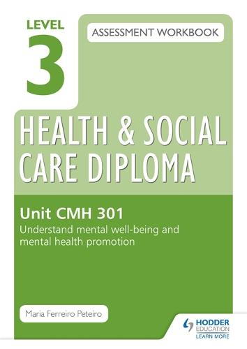 Level 3 Health & Social Care Diploma CMH 301 Assessment Workbook: Understand mental well-being and mental health promotion (Paperback)