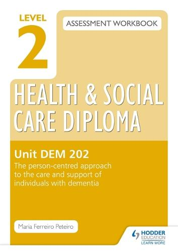Level 2 Health & Social Care Diploma DEM 202 Assessment Workbook: The person-centred approach to the care and support of individuals with dementia (Paperback)