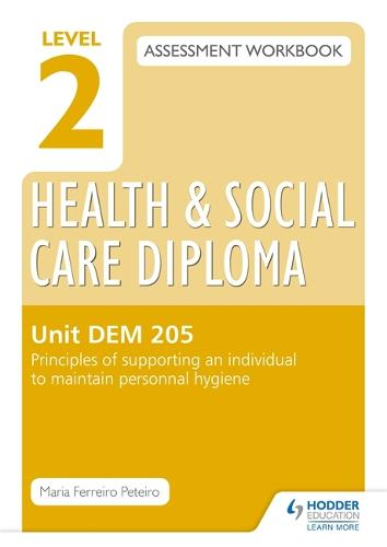 Level 2 Health & Social Care Diploma LD 206 Assessment Workbook: Principles of supporting an individual to maintain personal hygeine (Paperback)