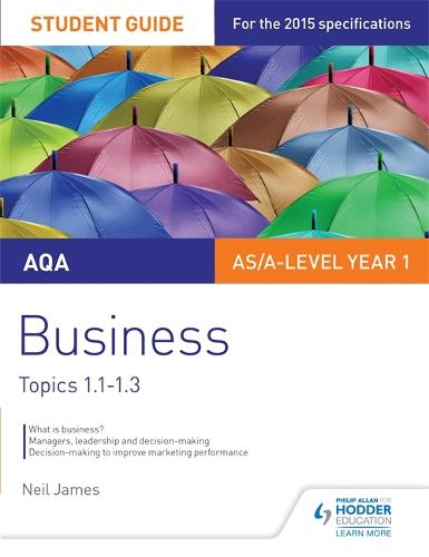 AQA AS/A Level Business Student Guide 1: Topics 1.1-1.3 (Paperback)