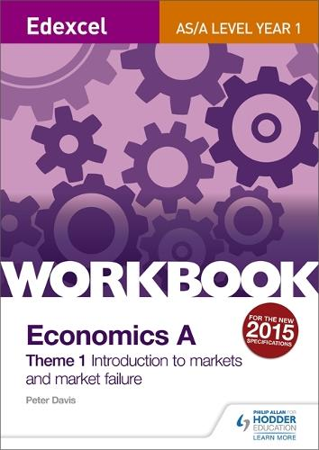 Edexcel A-Level/AS Economics A Theme 1 Workbook: Introduction to markets and market failure (Paperback)