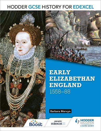 Hodder GCSE History for Edexcel: Early Elizabethan England, 1558-88 - Hodder GCSE History for Edexcel (Paperback)