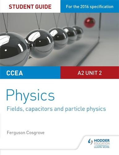 CCEA A2 Unit 2 Physics Student Guide: Fields, capacitors and particle physics (Paperback)