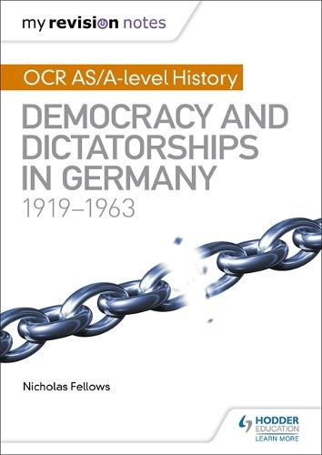 My Revision Notes: OCR AS/A-level History: Democracy and Dictatorships in Germany 1919-63 (Paperback)
