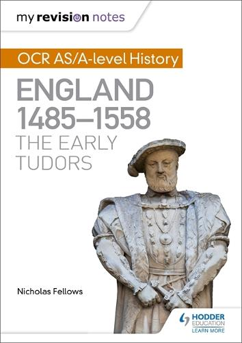 My Revision Notes: OCR AS/A-level History: England 1485-1558: The Early Tudors (Paperback)