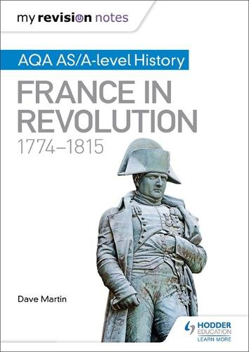 My Revision Notes: AQA AS/A-level History: France in Revolution, 1774-1815 (Paperback)