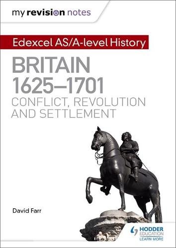 My Revision Notes: Edexcel AS/A-level History: Britain, 1625-1701: Conflict, revolution and settlement (Paperback)