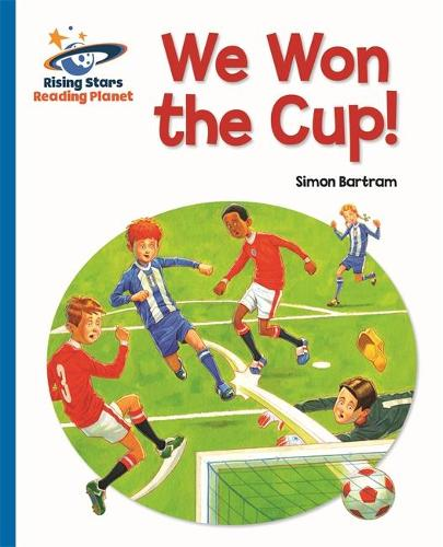 Reading Planet - We Won the Cup! - Blue: Galaxy - Rising Stars Reading Planet (Paperback)