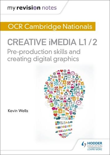 My Revision Notes: OCR Cambridge Nationals in Creative iMedia L 1 / 2: Pre-production skills and Creating digital graphics (Paperback)
