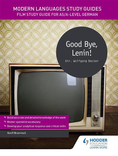 Modern Languages Study Guides: Good Bye, Lenin!: Film Study Guide for AS/A-level German - Film and literature guides (Paperback)