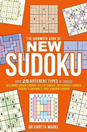 The Mammoth Book of New Sudoku: Over 25 different types of Sudoku, including Jigsaw Sudoku, Killer Sudoku, Skyscraper Sudoku, Sudoku-X and multi-grid Samurai Sudoku - Mammoth Books (Paperback)