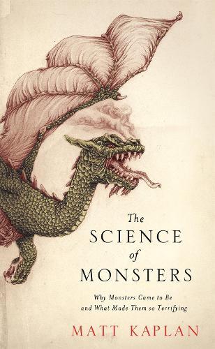 The Science of Monsters: Why Monsters Came to Be and What Made Them so Terrifying (Paperback)