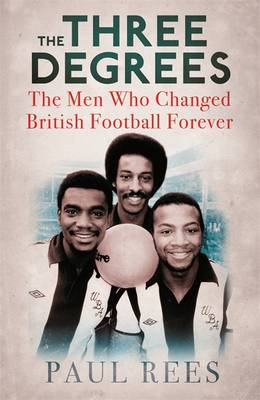 The Three Degrees: The Men Who Changed British Football Forever (Hardback)