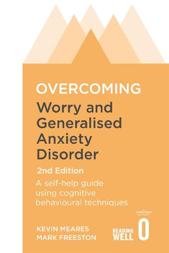 Overcoming Worry and Generalised Anxiety Disorder, 2nd Edition: A self-help guide using cognitive behavioural techniques - Overcoming Books (Paperback)