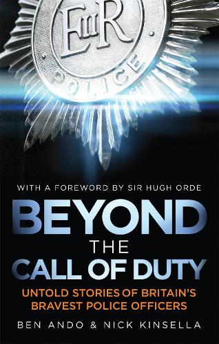Beyond The Call Of Duty: Untold Stories of Britain's Bravest Police Officers (Paperback)