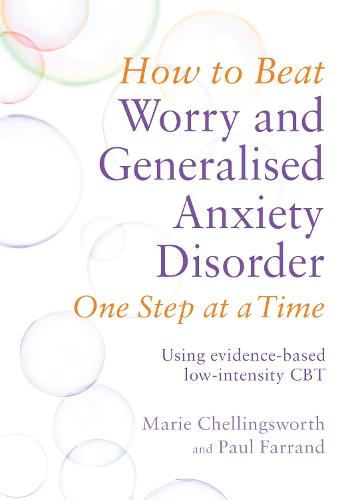 How to Beat Worry and Generalised Anxiety Disorder One Step at a Time: Using evidence-based low-intensity CBT - How To Beat (Paperback)