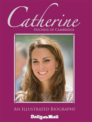 Catherine, Duchess of Cambridge: An Illustrated Biography (Hardback)
