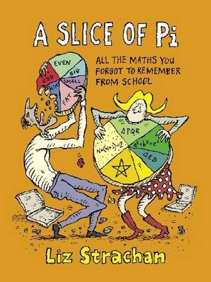 A Slice of Pi: All The Maths You Forgot To Remember From School (Hardback)