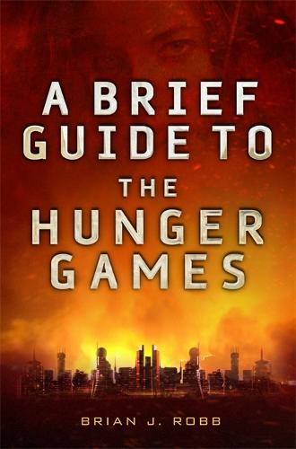 A Brief Guide To The Hunger Games - Brief Histories (Paperback)