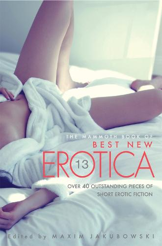The Mammoth Book Of Best New Erotica Vol 13 - Mammoth Books (Paperback)