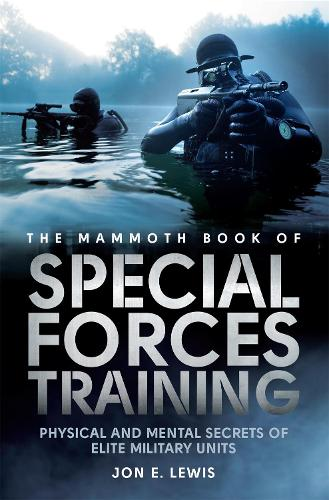 The Mammoth Book Of Special Forces Training: Physical and Mental Secrets of Elite Military Units - Mammoth Books (Paperback)
