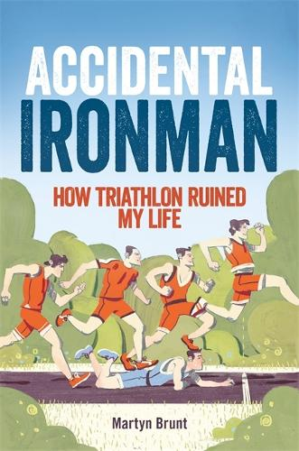 Accidental Ironman: How Triathlon Ruined My Life (Paperback)