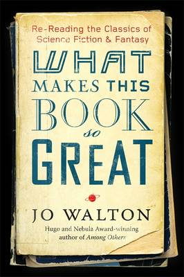 What Makes This Book So Great?: Re-reading the Classics of Fantasy and SF (Hardback)