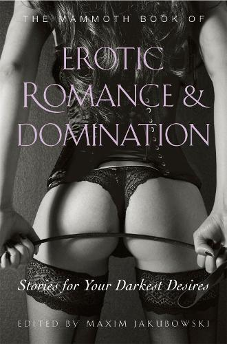 The Mammoth Book of Erotic Romance and Domination - Mammoth Books (Paperback)