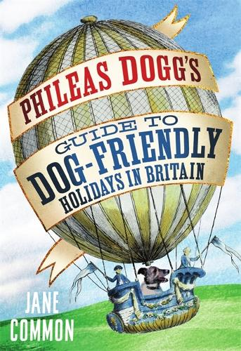 Phileas Dogg's Guide to Dog Friendly Holidays in Britain (Paperback)