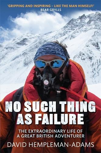 No Such Thing As Failure: The Extraordinary Life of a Great British Adventurer (Hardback)