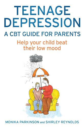 Teenage Depression - A CBT Guide for Parents: Help your child beat their low mood (Paperback)