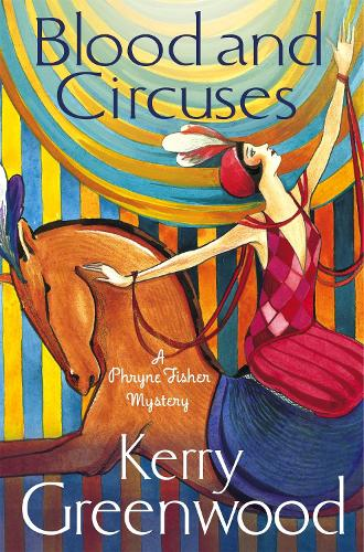 Blood and Circuses: Miss Phryne Fisher Investigates - Phryne Fisher (Paperback)