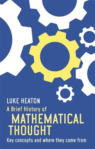A Brief History of Mathematical Thought: Key concepts and where they come from - Brief Histories (Paperback)