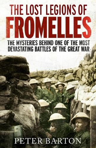 The Lost Legions of Fromelles: The Mysteries Behind one of the Most Devastating Battles of the Great War (Paperback)
