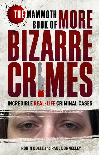 The Mammoth Book of More Bizarre Crimes - Mammoth Books (Paperback)